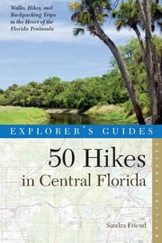 Explorer's Guide 50 Hikes in Central Florida (Second Edition) ebook by Sandra Friend