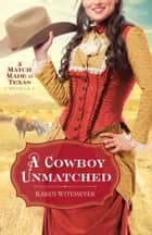 A Cowboy Unmatched (Ebook Shorts) (The Archer Brothers Book #3) - A Match Made in Texas Novella 1 ebook by