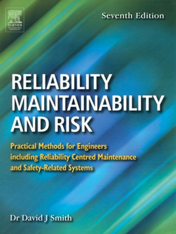 Reliability, Maintainability and Risk - Practical Methods for Engineers including Reliability Centred Maintenance and Safety-Related Systems ebook by David J. Smith, BSc, PhD, CEng, FIEE, FIQA, HonFSaRS, MIGasE.