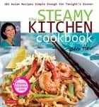 The Steamy Kitchen Cookbook - 101 Asian Recipes Simple Enough for Tonight's Dinner ebook by Jaden Hair