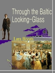 Through the Baltic Looking-Glass ebook by Lara Biyuts