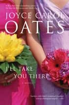 I'll Take You There - A Novel ebook by Joyce Carol Oates