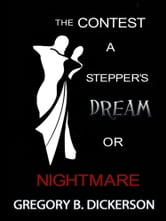 The Contest - A Stepper's Dream or Nightmare ebook by Gregory B. Dickerson