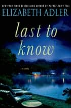 Last to Know - A Novel ebook by Elizabeth Adler
