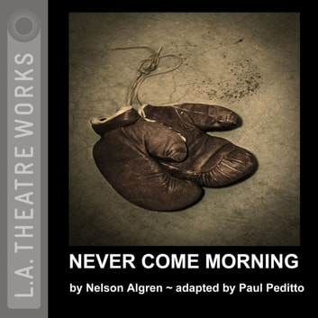 Never Come Morning audiobook by Nelson Algren,Paul Peditto