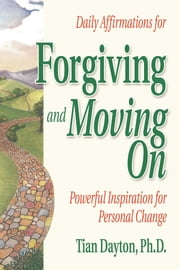 Daily Affirmations for Forgiving and Moving On ebook by Tian Dayton, Ph.D.