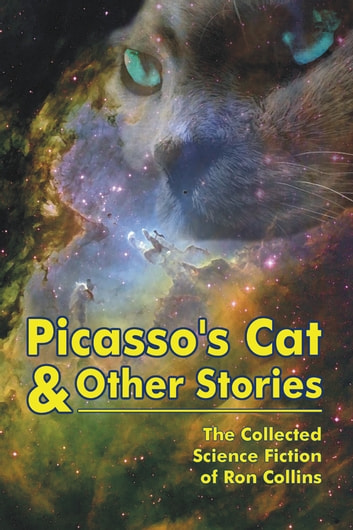Picasso's Cat & Other Stories - The Collected Science Fiction of Ron Collins ebook by Ron Collins