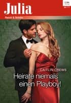 Heirate niemals einen Playboy! ebook by Caitlin Crews