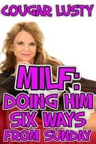 Milf - Doing him six ways from Sunday eBook by Cougar Lusty