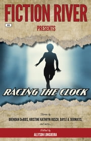 Fiction River Presents: Racing the Clock ebook by Fiction River, Allyson Longueira, Dean Wesley Smith,...