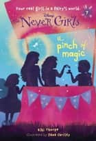Never Girls #7: A Pinch of Magic (Disney: The Never Girls) ebook by Kiki Thorpe, Jana Christy