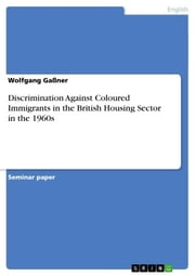Discrimination Against Coloured Immigrants in the British Housing Sector in the 1960s ebook by Wolfgang Gaßner