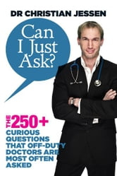 Can I Just Ask? ebook by Dr Christian Jessen