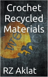 Crochet Recycled Materials ebook by RZ Aklat