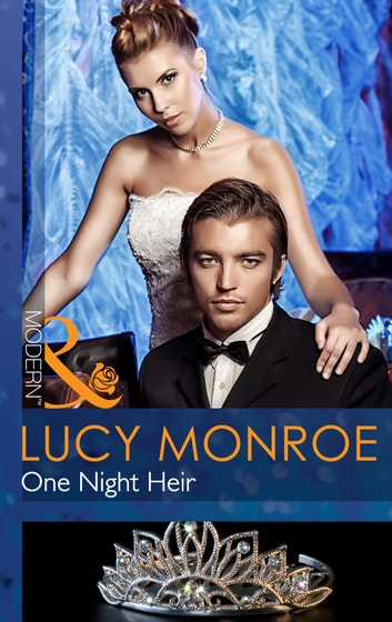 One Night Heir (Mills & Boon Modern) (By His Royal Decree, Book 1) ebook by Lucy Monroe