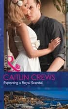 Expecting A Royal Scandal (Mills & Boon Modern) (Wedlocked!, Book 78) eBook by Caitlin Crews