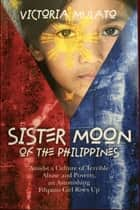 Sister Moon of the Philippines ebook by victoria mulato