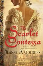 The Scarlet Contessa ebook by Jeanne Kalogridis