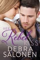 Her Rebel to Kiss 電子書 by Debra Salonen