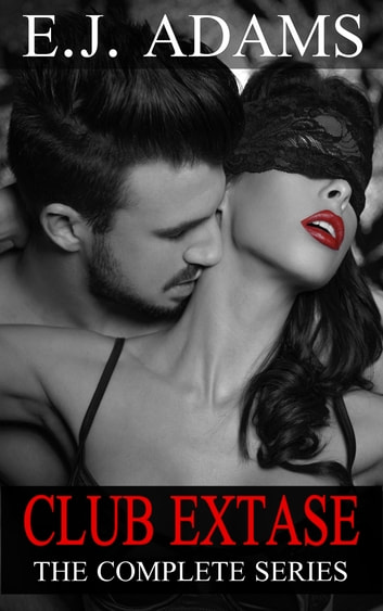 Club Extase: The Complete Series ebook by E.J. Adams