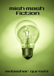 Mish-Mash Fiction ebook by Mobashar Qureshi