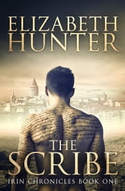 The Scribe: Irin Chronicles Book One ebook by Elizabeth Hunter