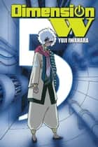 Dimension W, Vol. 5 ebook by Yuji Iwahara