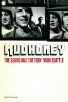 Mudhoney: The Sound & The Fury From Seattle ebook by Keith Cameron