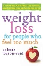 Weight Loss for People Who Feel Too Much ebook by Colette Baron-Reid