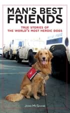 Man's Best Friends - True Stories of the World's Most Heroic Dogs ebook by John McShane