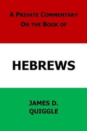 A Private Commentary on the Bible: Hebrews ebook by James D. Quiggle