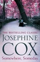 Somewhere, Someday - Sometimes the past must be confronted ebook by Josephine Cox