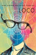 Loco - A Tor.Com Original ebook by Rudy Rucker, Bruce Sterling