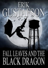 Fall Leaves and the Black Dragon ebook by Erik Gustafson
