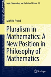 Pluralism in Mathematics: A New Position in Philosophy of Mathematics ebook by Michèle Friend