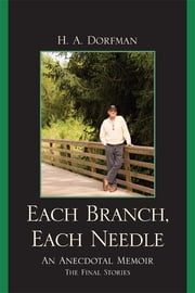 Each Branch, Each Needle - An Anecdotal Memoir ebook by H.A. Dorfman