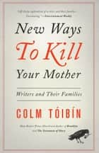 New Ways to Kill Your Mother eBook von Colm Toibin