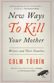 New Ways to Kill Your Mother - Writers and Their Families ebook by Colm Toibin