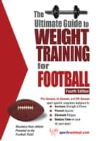 The Ultimate Guide to Weight Training for Football ebook by