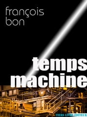 Temps machine ebook by François Bon