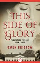 This Side of Glory ebook by Gwen Bristow