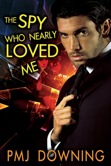 The Spy Who Nearly Loved Me ebook by PMJ Downing