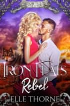 Iron Flats Rebel ebook by Elle Thorne