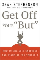 "Get Off Your ""But"" - How to End Self-Sabotage and Stand Up for Yourself ebook by Sean Stephenson"