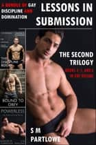 Lessons in Submission: The Second Trilogy (A Bundle of Gay Discipline and Domination) ebook by S M Partlowe