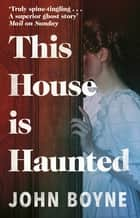 This House is Haunted eBook by John Boyne