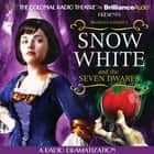 Snow White and the Seven Dwarfs - A Radio Dramatization audiobook by Brothers Grimm