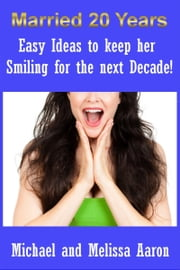Easy Ideas To Keep Her Smiling For The Next Decade! ebook by Michael Aaron