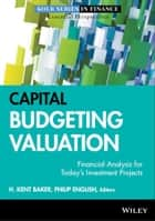 Capital Budgeting Valuation - Financial Analysis for Today's Investment Projects ebook by H. Kent Baker, Philip English