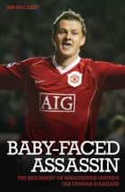 The Baby Faced Assasin - The Biography of Manchester United's Ole Gunnar Solskjaer ebook by Ian Macleay